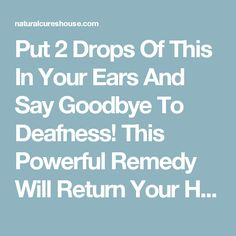 Put 2 Drops Of This In Your Ears And Say Goodbye To Deafness! This Powerful Remedy Will Return Your Hearing