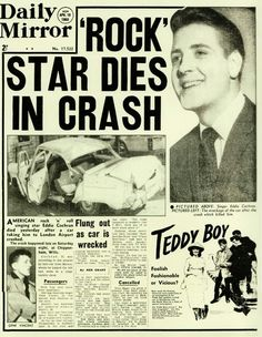 Eddie Cochran died as a result of a car crash on Easter Sunday April It happened just outside of Chippenham, England. At the time of his death he was 21 years of age. Newspaper Front Pages, Vintage Newspaper, Newspaper Article, Front Page News, Newspaper Headlines, Teddy Boys, Pin Up, Headline News, Rockn Roll