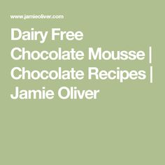 Dairy Free Chocolate Mousse   Chocolate Recipes   Jamie Oliver