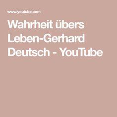 Wahrheit übers Leben-Gerhard Deutsch - YouTube Gerhard, Youtube, Musik, Deutsch, Life, Youtubers, Youtube Movies