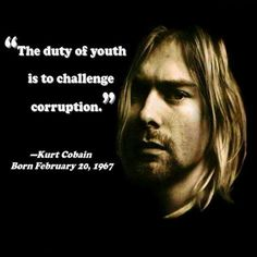 KURT COBAIN Wisdom Quotes, Life Quotes, Kurt Cobain Quotes, Best Quotes, Funny Quotes, Funny Facts, Famous Quotes, Favorite Quotes, Find My Friends