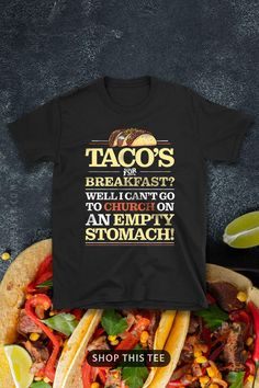 Tacos for Breakfast? I Can't go to Church on an Empty Stomach! Great Gift for Lovers of Mexican Food, Taco Shells