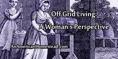 Off Grid Living: A Woman's Perspective | An American Homestead - Living Off Grid in the Ozark Mountains