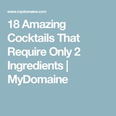 18 Amazing Cocktails That Require Only 2 Ingredients   MyDomaine