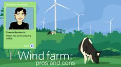 Wind farm: pros and cons - Science (7,8). Investigate the advantages and disadvantages of establishing a wind farm in a coastal community.  Gather facts and opinions from local residents such as a dairy farmer, a small business owner, a young family and some retired people. Consider issues of ecological sustainability, economic development, social responsibility, lifestyle and visual impact.