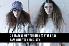 25 reasons why you need to stop being lazy with your blog. now.