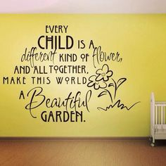 """Every Child is a Different Kind of Flower, and All Together, Make This World a Beautiful Garden."""