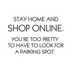 Trust Quotes : Stay home and shop online. Youre too pretty to have to look for a - Single Parent Quotes - Ideas of Single Parent Quotes - Trust Quotes : Stay home and shop online. Youre too pretty to have to look for a parking spot by Life Motivacional Quotes, Trust Quotes, Quotes To Live By, Funny Quotes, Funny Memes, Funny Fashion Quotes, Friday Fashion Quotes, Quotes Friday, Girl Quotes