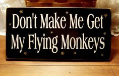 Don't Make Me Get My Flying Monkeys This funny Wizard of Oz saying is on a painted wood worn finish. The perfect gift idea for a teacher, parent or the office.Don't make me become the Wicked Witch Sign measures inches. Mantra, Sick, Me Quotes, Funny Quotes, Author Quotes, I Got This, My Love, Fear Of Flying, Wicked Witch