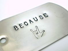 Because I Love You with ASL sign Handstamped Dog Tag Key Chain, via Etsy.
