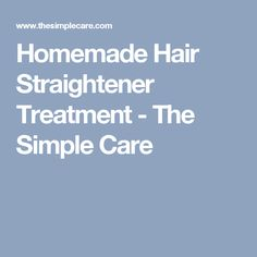 Homemade Hair Straightener Treatment - The Simple Care