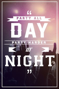 Typography - Party all day, party harder all say