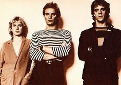 The Police: Andy Summers, Sting and Stewart Copeland (he was always my favourite, I had a thing for drummers LOL)