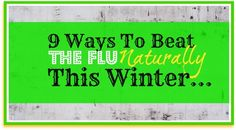 9 Ways to Beat The Flu This Winter - Naturally!