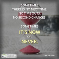 Now is the time. #now #never #motivational