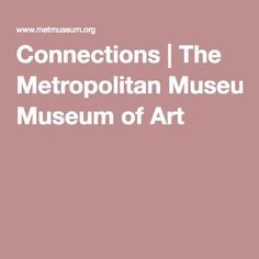 Connections | The Metropolitan Museum of Art