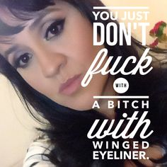 You just don't fuck with a bitch with winged eyeliner. Careful ass, you don't know who you are dealing with. #humor #quotes #meme