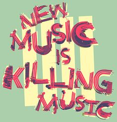 New Music Is Killing Music — Alex Varanese