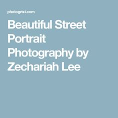 Beautiful Street Portrait Photography by Zechariah Lee