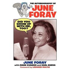 Amazon.com: Did You Grow Up With Me, Too? - The Autobiography of June Foray (9781593934613): June Foray, Mark Evanier, Earl Kress: Books