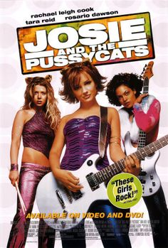 Josie And The Pussycats: From what I can remember, I have always LOVED girl groups. This movie was the best thing in the world when it came to girl groups. Even now that I'm older I still enjoy watching it.