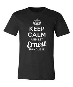 Keep Calm and Let Ernest Handle It