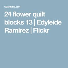 24 flower quilt blocks 13   Edyleide Ramirez   Flickr