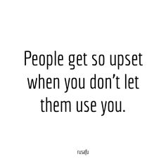 People get so upset when you don't let them use. - RUSAFU - Rude, Sarcastic, Funny Thoughts, Quotes, and Sayings Envy Quotes, Work Quotes, Reality Quotes, Me Quotes, Quotes Motivation, Naive Quotes, Sarcastic Quotes, Enemies Quotes, Funny Thoughts