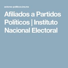 Afiliados a Partidos Políticos | Instituto Nacional Electoral