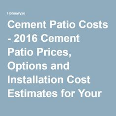 For my space, only $1500???Cement Patio Costs - 2016 Cement Patio Prices, Options and Installation Cost Estimates for Your Area - Homewyse.com