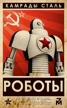 A retro-futurist Soviet propaganda poster featuring giant communist robots.  Art by Zac Mallett (http://www.redbubble.com/people/zmallett)
