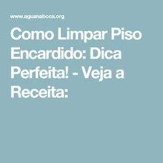 Como Limpar Piso Encardido: Dica Perfeita! - Veja a Receita: Helpful Hints, Cleaning, Diy, Recipes, Pith Perfect, Colouring In