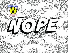 NOPE instant download printable coloring page.  Take some of the stress out of life by coloring your way to calmness with this coloring page.  NO LOGO will appear in the page you print.  See all of our adult coloring pages. https://www.etsy.com/shop/AyeSwear  COUPON CODE: BUY2GET1 *** Applies to SINGLE coloring pages only ***  The PDF file can be printed on a 8 12 X 11 piece of paper. Page printed will have a small border around the edges.  This coloring page is for pers...