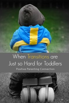 When Transitions Are Just So Hard for Toddlers - How to talk to them to make changing from one activity to another easier.