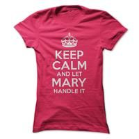 Keep Calm and let Mary handle it!