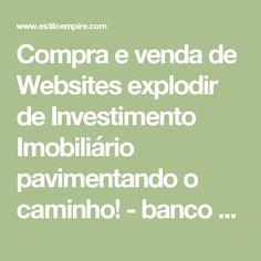 Compra e venda de Websites explodir de Investimento Imobiliário pavimentando o caminho! - banco Blog
