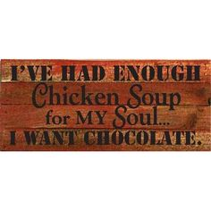 Artistic Reflections 'I've Had Enough Chicken Soup for My Soul…' Textual Art on Cherry Wood