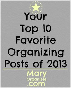 Your Top 10 Favorite Posts of 2013 – Get Organized Today!!