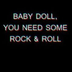 Baby doll, you need some rock and roll | aesthetic |
