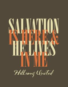 I don't care what the world throws at me now It's gonna be alright! Cause I know my God saved the day And I know His word never fails And I know my God made a way for me - Salvation is Here, Hillsong United (2005)