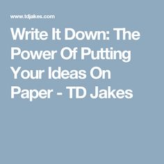 Write It Down: The Power Of Putting Your Ideas On Paper - TD Jakes