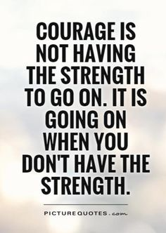 Quotes About Strength And Courage Courage Quotes  Quotes About Strength And Couragequotesgram .