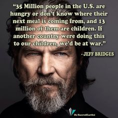 Speaking truth to power. Political Quotes, Political Issues, Hungry Children, Truth To Power, Jeff Bridges, Liberal Politics, Politicians, Set You Free, Social Justice