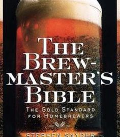 The Brewmaster'S Bible: The Gold Standard For Home Brewers PDF