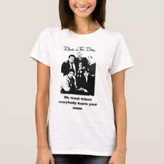 We went Where Everyone Knew your Name T-Shirt. Back in the Day We Went Where Everyone Knew your Name http://www.zazzle.com/we_went_where_everyone_knew_your_name_t_shirt-235404714721786459