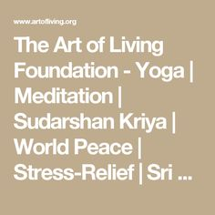 The Art of Living Foundation - Yoga | Meditation | Sudarshan Kriya | World Peace | Stress-Relief | Sri Sri Ravi Shankar | The Art Of Living France