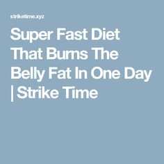 Super Fast Diet That Burns The Belly Fat In One Day  |  Strike Time