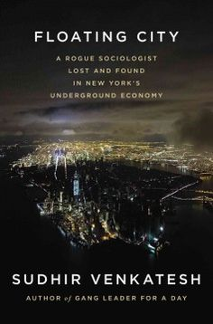 Catalog - Floating city : a rogue sociologist lost and found in New York's underground economy / Sudhir Venkatesh.