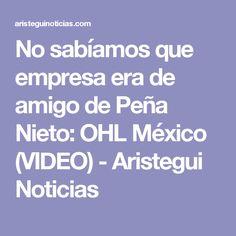 No sabíamos que empresa era de amigo de Peña Nieto: OHL México (VIDEO) - Aristegui Noticias