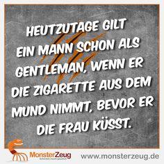 Heutzutage gilt ein Mann schon als Gentleman, wenn er die Zigarette aus dem Mund nimmt, bevor er die Frau küsst.  #SpruchdesTages